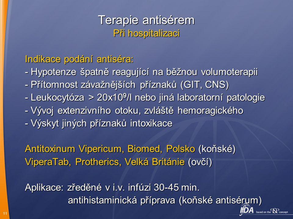 11 Terapie antisérem Při hospitalizaci Indikace podání antiséra: - Hypotenze špatně reagující na běžnou volumoterapii - Přítomnost závažnějších přízna