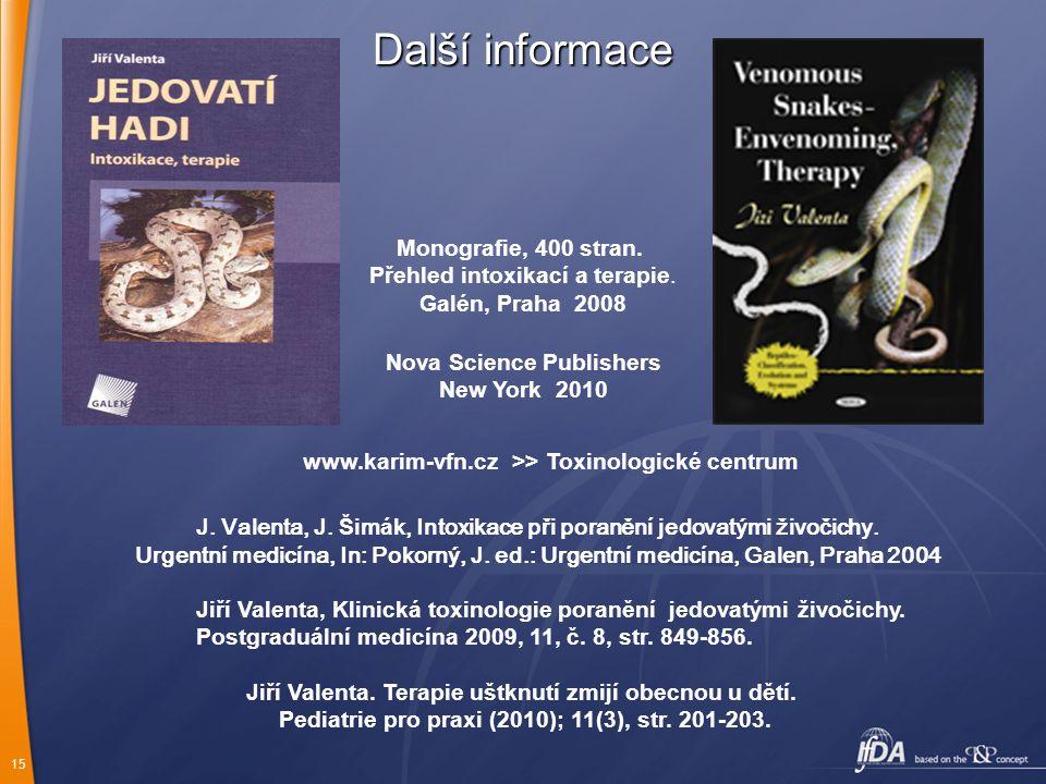 15 Další informace Monografie, 400 stran. Přehled intoxikací a terapie. Galén, Praha 2008 Nova Science Publishers New York 2010 www.karim-vfn.cz >> To