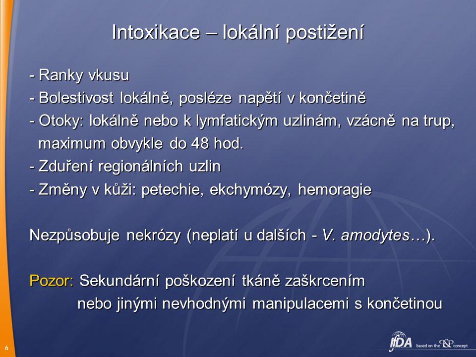 6 Intoxikace – lok á ln í postižen í - Ranky vkusu - Bolestivost lokálně, posléze napětí v končetině - Otoky: lokálně nebo k lymfatickým uzlinám, vzác