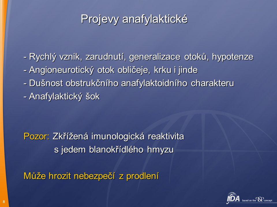 8 Projevy anafylaktické - Rychlý vznik, zarudnutí, generalizace otoků, hypotenze - Angioneurotický otok obličeje, krku i jinde - Dušnost obstrukčního