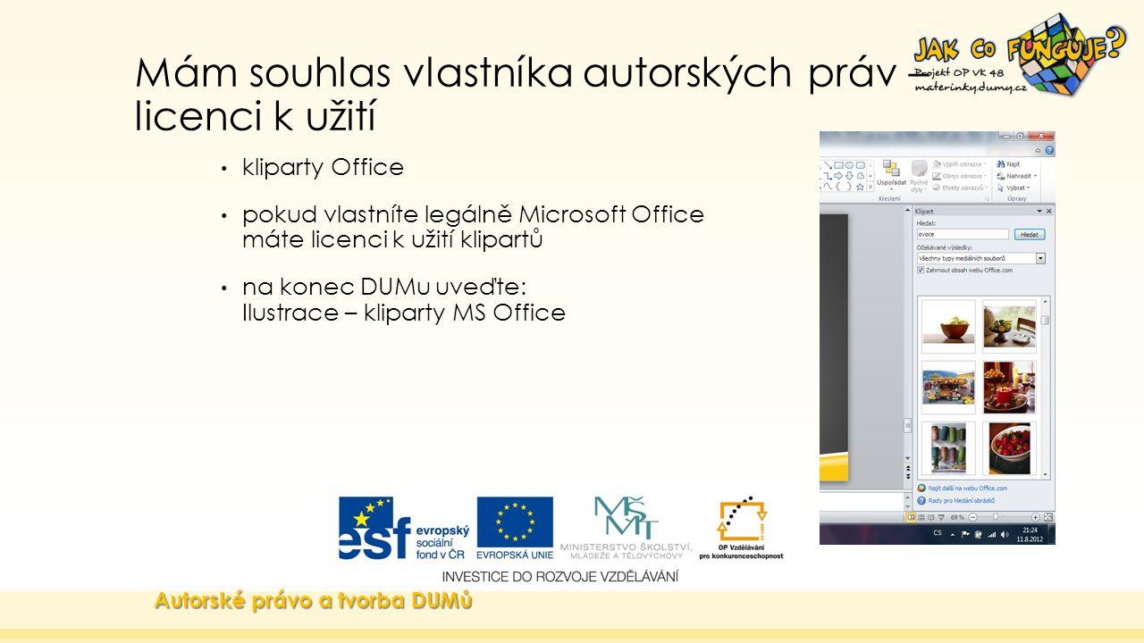 Mám souhlas vlastníka autorských práv – licenci k užití kliparty Office pokud vlastníte legálně Microsoft Office máte licenci k užití klipartů na konec DUMu uveďte: Ilustrace – kliparty MS Office Autorské právo a tvorba DUMů
