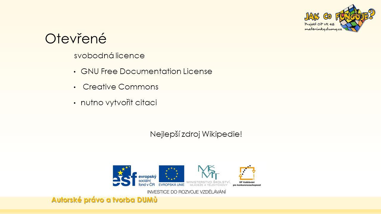 Otevřené svobodná licence GNU Free Documentation License Creative Commons nutno vytvořit citaci Nejlepší zdroj Wikipedie! Autorské právo a tvorba DUMů