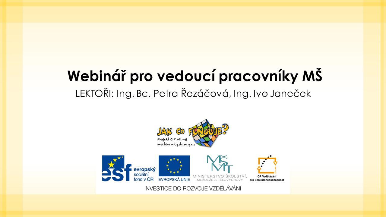 Webinář pro vedoucí pracovníky MŠ LEKTOŘI: Ing. Bc. Petra Řezáčová, Ing. Ivo Janeček