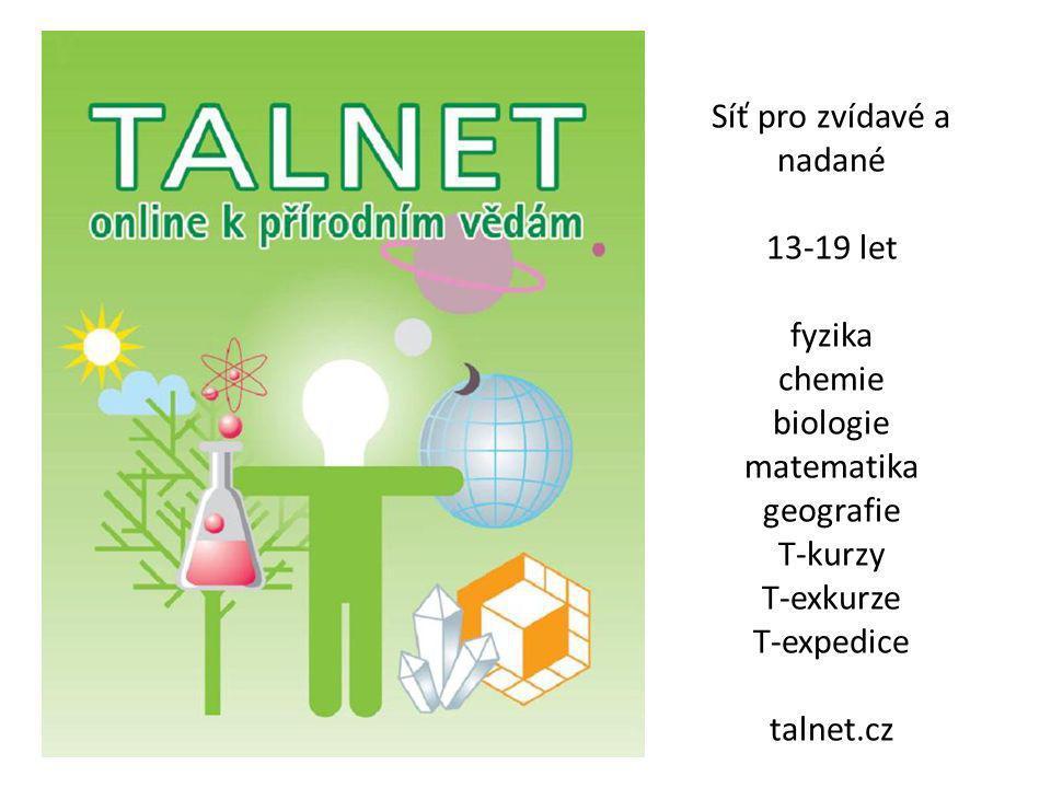Síť pro zvídavé a nadané 13-19 let fyzika chemie biologie matematika geografie T-kurzy T-exkurze T-expedice talnet.cz
