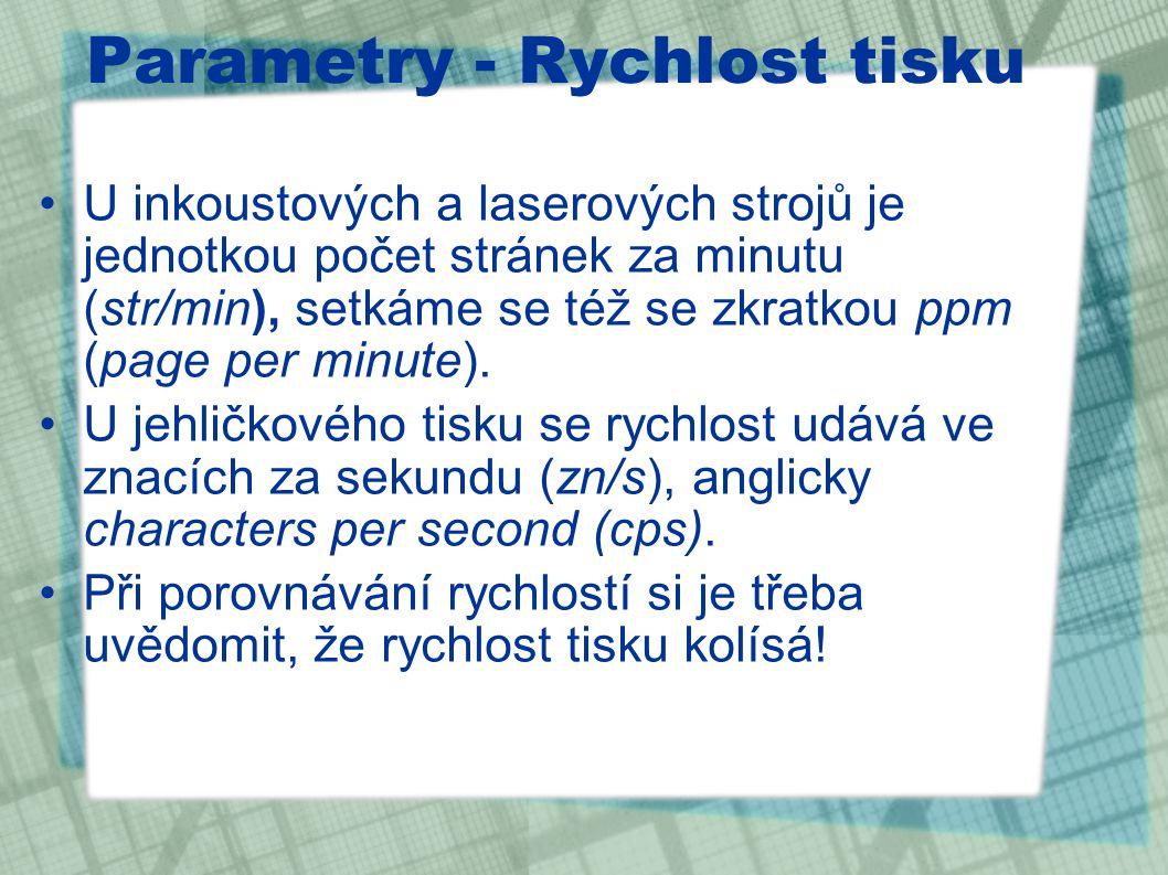 Parametry - Rychlost tisku U inkoustových a laserových strojů je jednotkou počet stránek za minutu (str/min), setkáme se též se zkratkou ppm (page per minute).