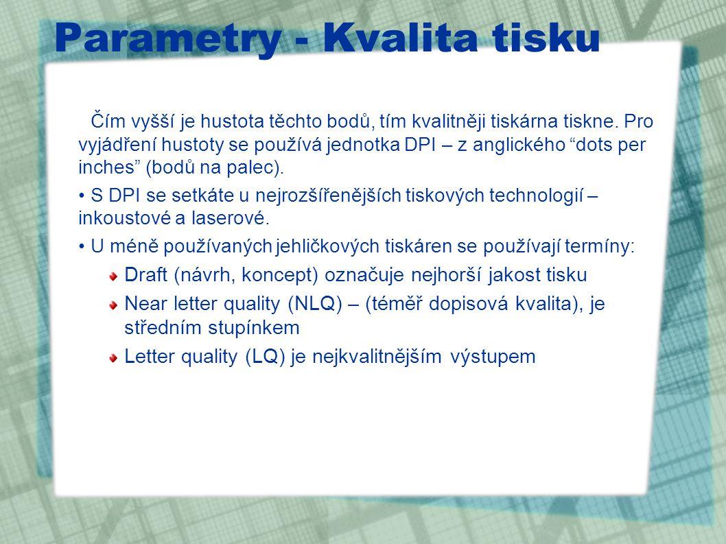 Parametry - Kvalita tisku Čím vyšší je hustota těchto bodů, tím kvalitněji tiskárna tiskne.