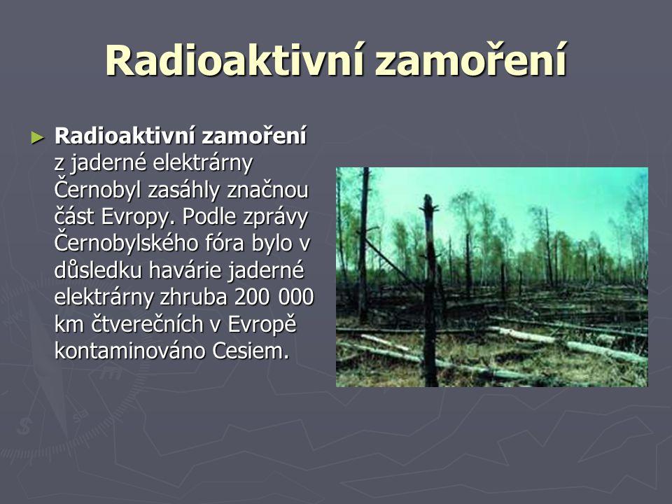 Radioaktivní zamoření ► Radioaktivní zamoření z jaderné elektrárny Černobyl zasáhly značnou část Evropy.