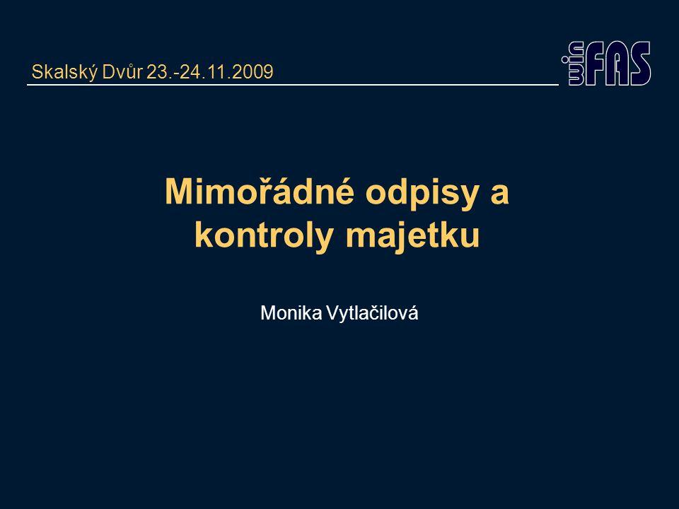 Mimořádné odpisy a kontroly majetku Monika Vytlačilová Skalský Dvůr 23.-24.11.2009