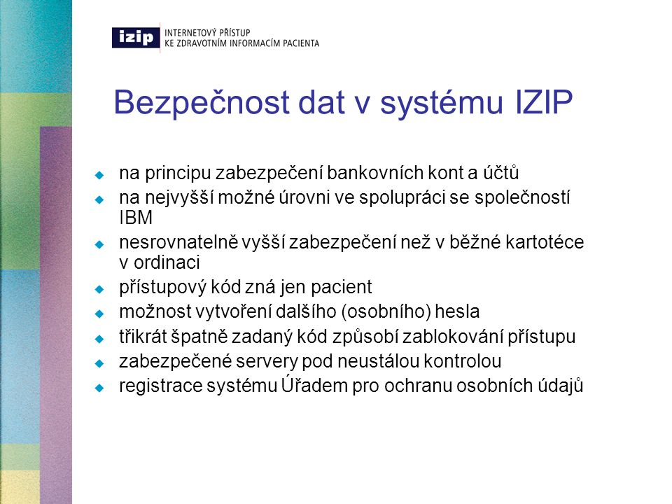 Bezpečnost dat v systému IZIP  na principu zabezpečení bankovních kont a účtů  na nejvyšší možné úrovni ve spolupráci se společností IBM  nesrovnat
