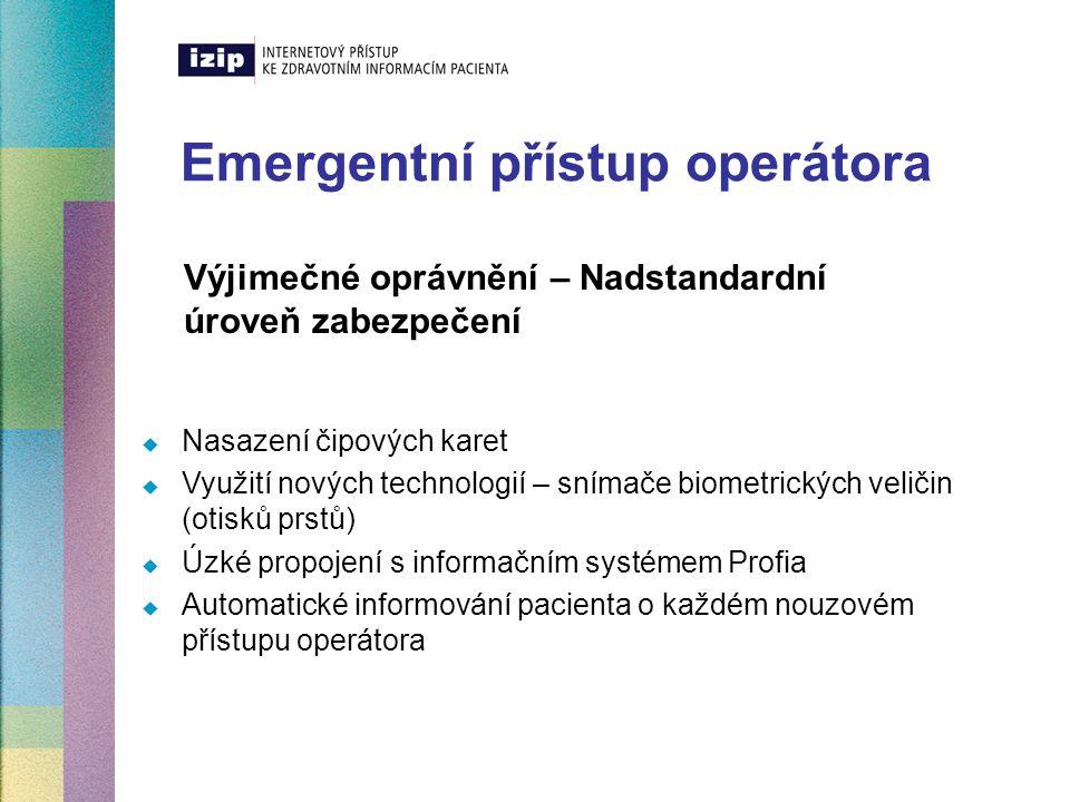Emergentní přístup operátora Výjimečné oprávnění – Nadstandardní úroveň zabezpečení  Nasazení čipových karet  Využití nových technologií – snímače b