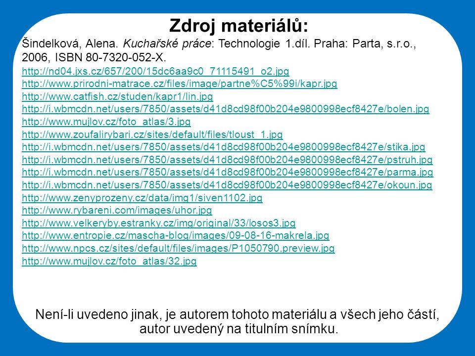 Střední škola Oselce Zdroj materiálů: Šindelková, Alena. Kuchařské práce: Technologie 1.díl. Praha: Parta, s.r.o., 2006, ISBN 80-7320-052-X. http://nd