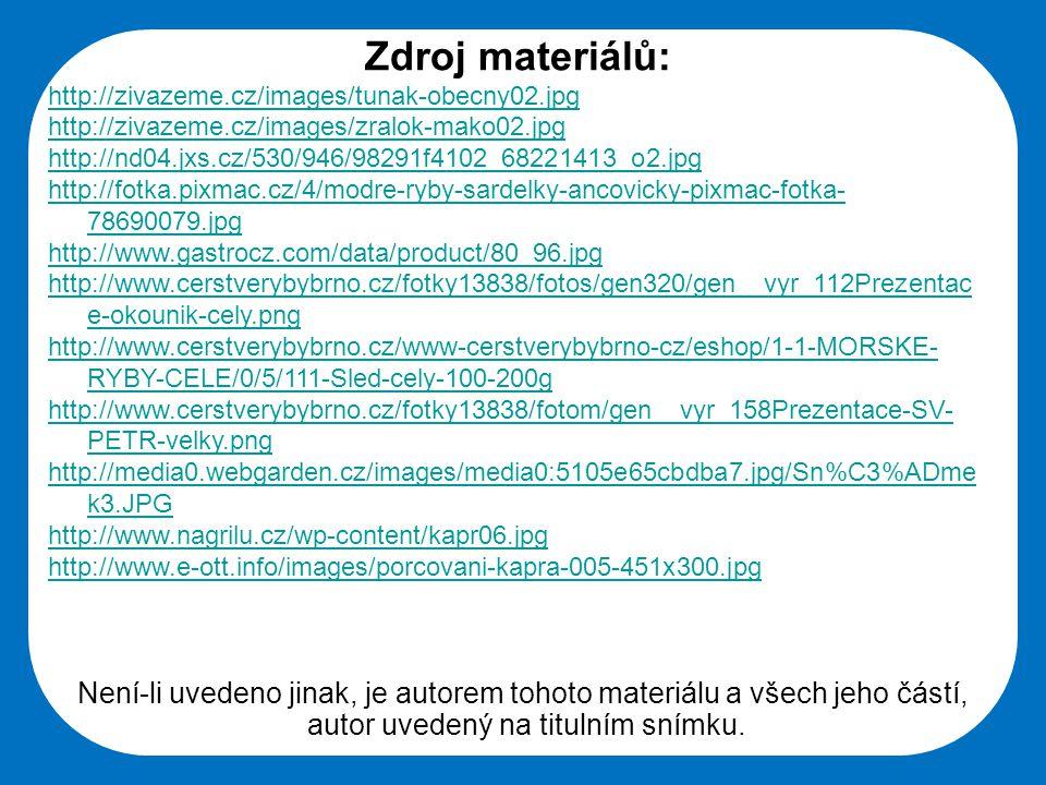 Střední škola Oselce Zdroj materiálů: http://zivazeme.cz/images/tunak-obecny02.jpg http://zivazeme.cz/images/zralok-mako02.jpg http://nd04.jxs.cz/530/