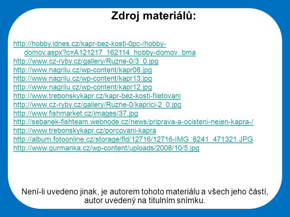 Střední škola Oselce Zdroj materiálů: http://hobby.idnes.cz/kapr-bez-kosti-0pc-/hobby- domov.aspx?c=A121217_162114_hobby-domov_bma http://www.cz-ryby.