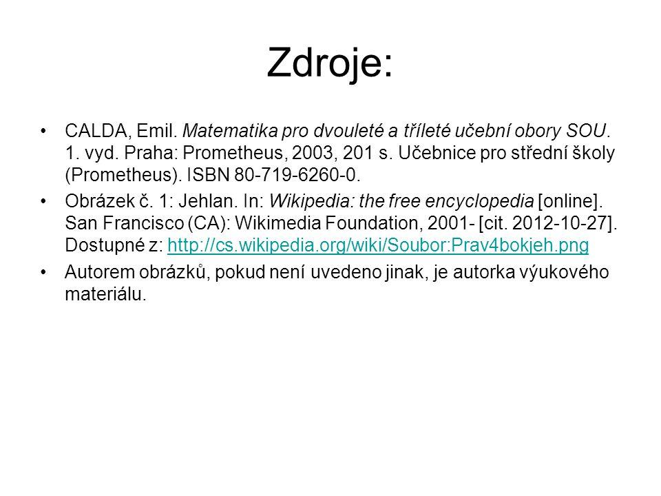 Zdroje: CALDA, Emil. Matematika pro dvouleté a tříleté učební obory SOU. 1. vyd. Praha: Prometheus, 2003, 201 s. Učebnice pro střední školy (Prometheu