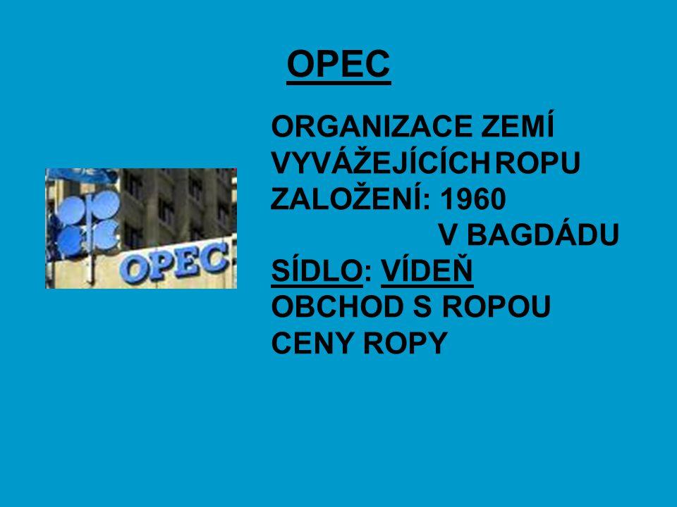 OPEC ORGANIZACE ZEMÍ VYVÁŽEJÍCÍCH ROPU ZALOŽENÍ: 1960 V BAGDÁDU SÍDLO: VÍDEŇ OBCHOD S ROPOU CENY ROPY