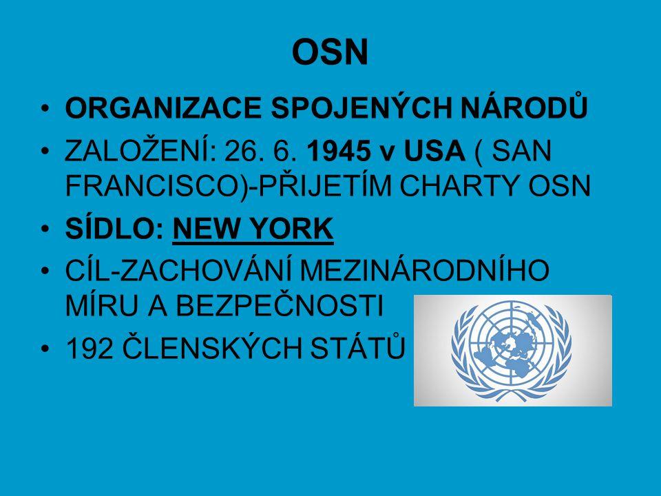 OSN ORGANIZACE SPOJENÝCH NÁRODŮ ZALOŽENÍ: 26. 6. 1945 v USA ( SAN FRANCISCO)-PŘIJETÍM CHARTY OSN SÍDLO: NEW YORK CÍL-ZACHOVÁNÍ MEZINÁRODNÍHO MÍRU A BE