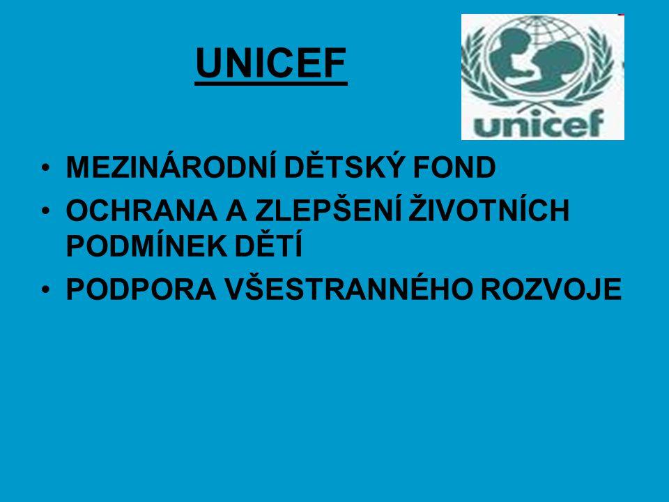 UNICEF MEZINÁRODNÍ DĚTSKÝ FOND OCHRANA A ZLEPŠENÍ ŽIVOTNÍCH PODMÍNEK DĚTÍ PODPORA VŠESTRANNÉHO ROZVOJE