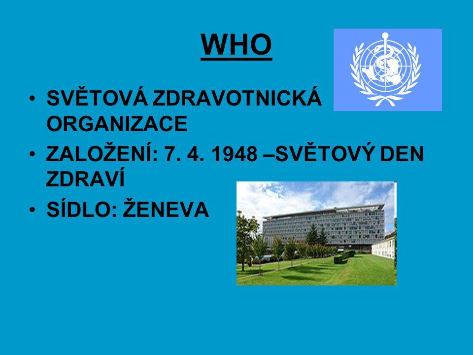WHO SVĚTOVÁ ZDRAVOTNICKÁ ORGANIZACE ZALOŽENÍ: 7. 4. 1948 –SVĚTOVÝ DEN ZDRAVÍ SÍDLO: ŽENEVA