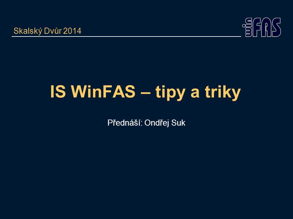 IS WinFAS – tipy a triky Přednáší: Ondřej Suk Skalský Dvůr 2014