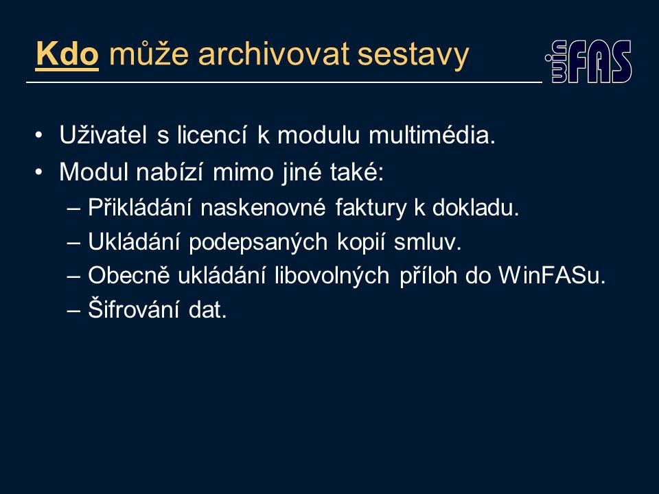 Kdo může archivovat sestavy Uživatel s licencí k modulu multimédia.