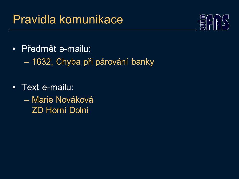 Pravidla komunikace Předmět e-mailu: –1632, Chyba při párování banky Text e-mailu: –Marie Nováková ZD Horní Dolní