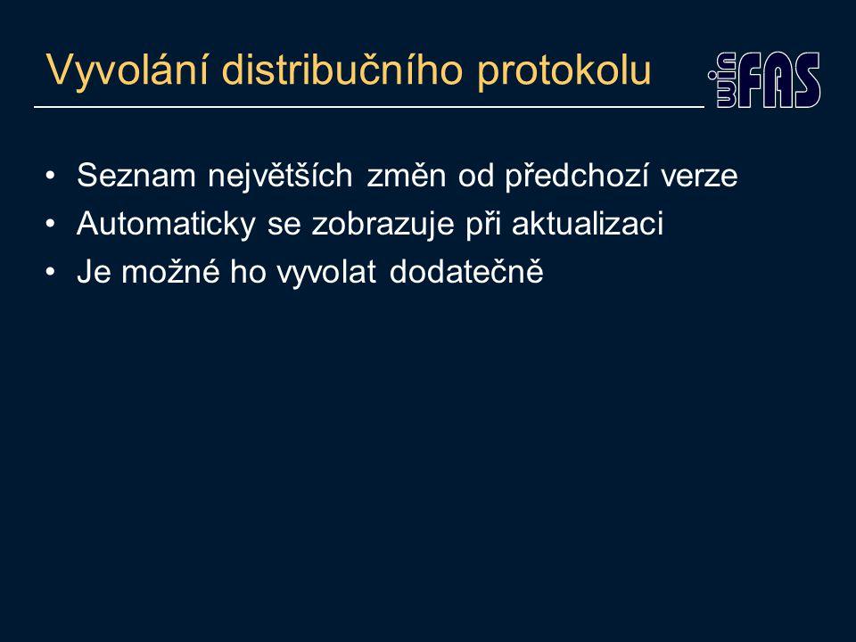 Vyvolání distribučního protokolu Seznam největších změn od předchozí verze Automaticky se zobrazuje při aktualizaci Je možné ho vyvolat dodatečně