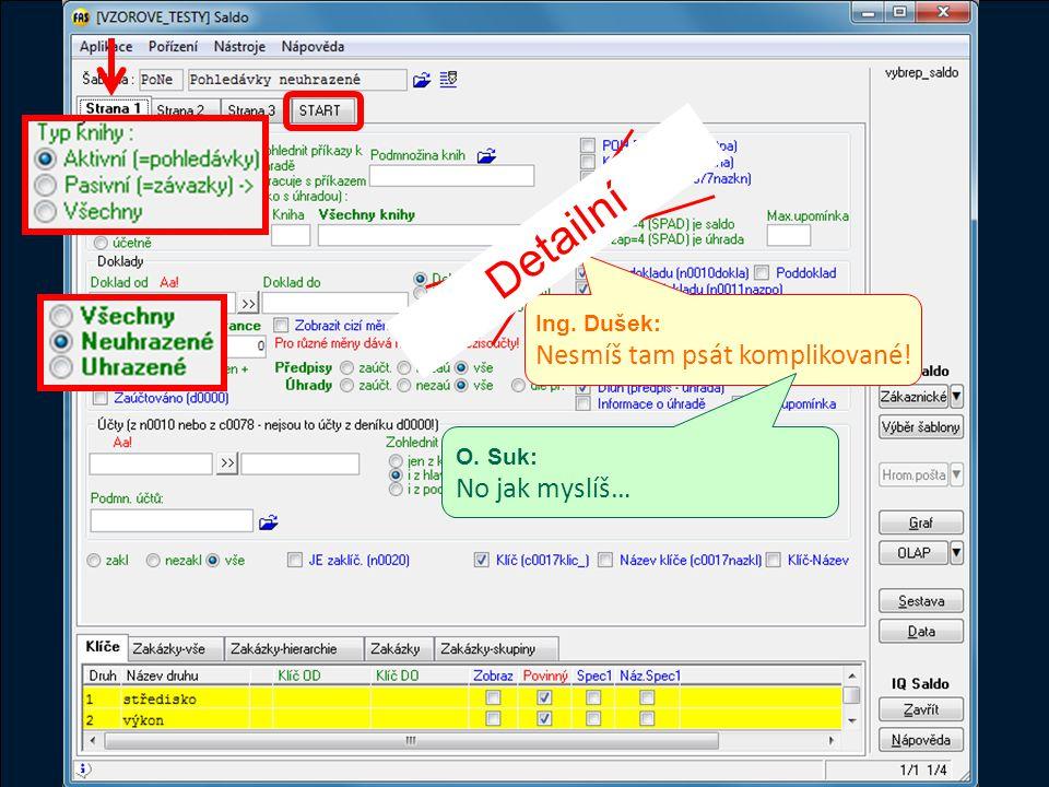 Komplikované Ing. Dušek: Nesmíš tam psát komplikované! Detailní O. Suk: No jak myslíš…