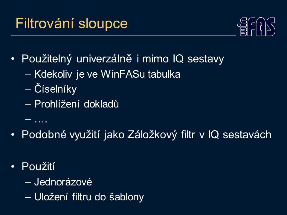 Filtrování sloupce Použitelný univerzálně i mimo IQ sestavy –Kdekoliv je ve WinFASu tabulka –Číselníky –Prohlížení dokladů –….