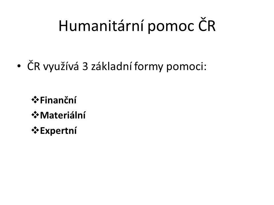 Humanitární pomoc ČR ČR využívá 3 základní formy pomoci:  Finanční  Materiální  Expertní