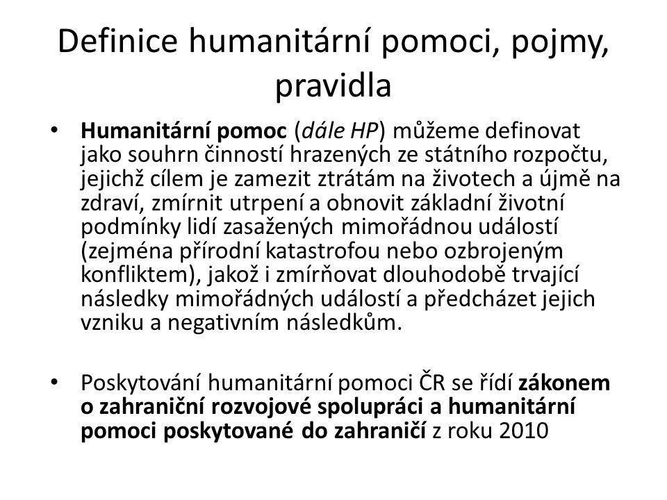 Definice humanitární pomoci, rozvojová spolupráce, pojmy, pravidla Poskytování HP se globálně řídí základními mezinárodními humanitárními principy:  Lidskostí (cílem je záchrana lidských životů),  Nestranností (pomoc se poskytuje výhradně na základě potřebnosti),  Neutralitou (humanitární pomoc nestraní žádnému aktérovi příp.