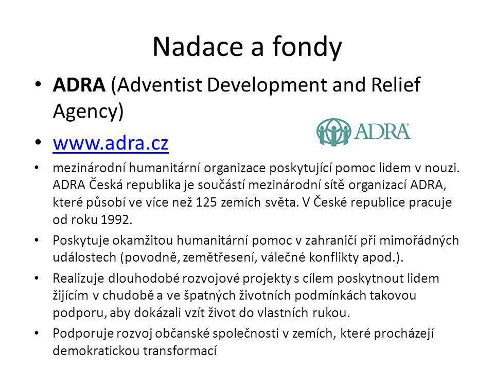 Nadace a fondy ADRA (Adventist Development and Relief Agency) www.adra.cz mezinárodní humanitární organizace poskytující pomoc lidem v nouzi. ADRA Čes