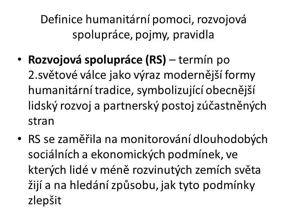 Definice humanitární pomoci, pojmy, pravidla, organizace ČR rovněž podporuje působení Mezinárodního červeného kříže (ČK) a národních organizací ČK zejména v nestabilních oblastech, při prosazování mezinárodního humanitárního práva a při řešení a prevenci katastrof v místním měřítku.