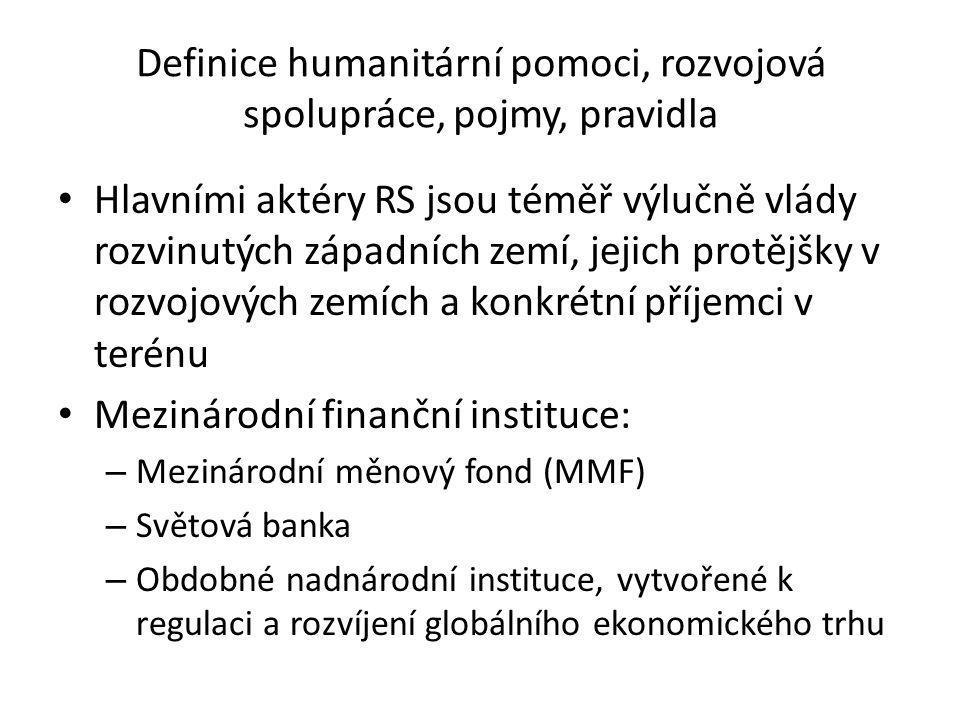 Definice humanitární pomoci, rozvojová spolupráce, pojmy, pravidla  Agentury OSN:  Rozvojový program OSN (UNDP)  Světová zdravotnická organizace (WHO)  Dětský fond OSN (UNICEF)