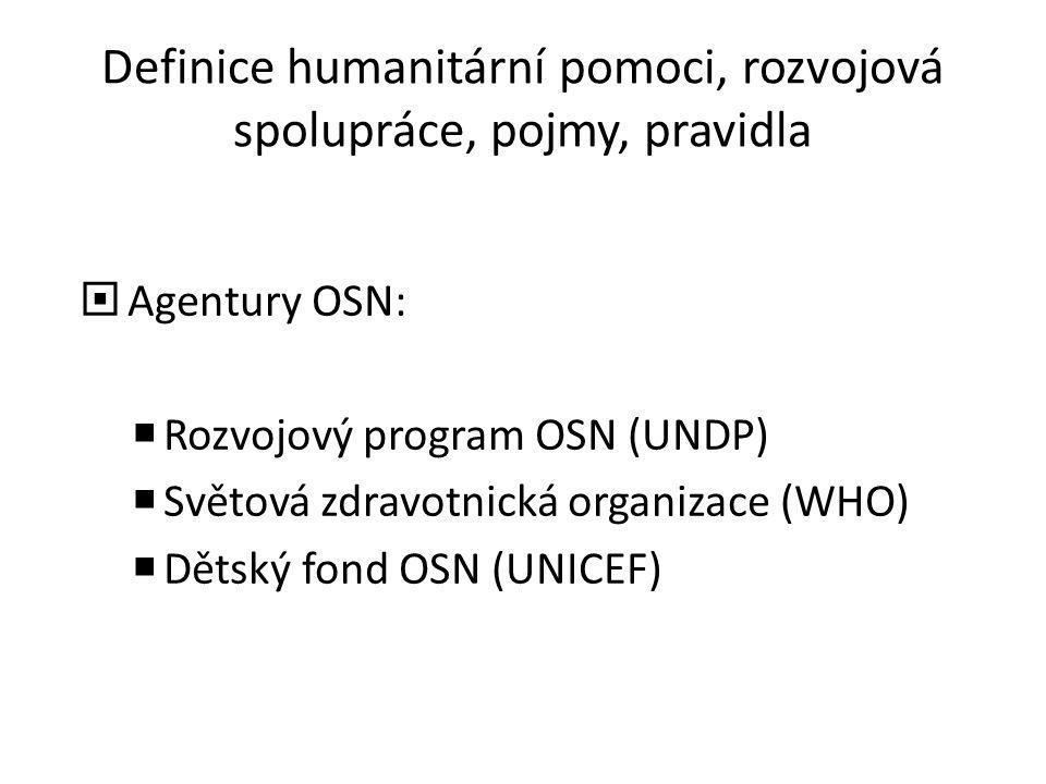 Definice humanitární pomoci, rozvojová spolupráce, pojmy, pravidla  Agentury OSN:  Rozvojový program OSN (UNDP)  Světová zdravotnická organizace (W
