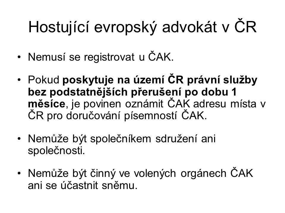 Hostující evropský advokát v ČR Nemusí se registrovat u ČAK. Pokud poskytuje na území ČR právní služby bez podstatnějších přerušení po dobu 1 měsíce,