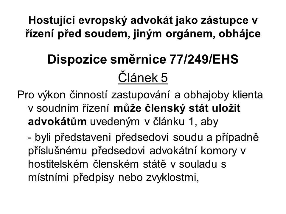 Hostující evropský advokát jako zástupce v řízení před soudem, jiným orgánem, obhájce Dispozice směrnice 77/249/EHS Článek 5 Pro výkon činností zastup