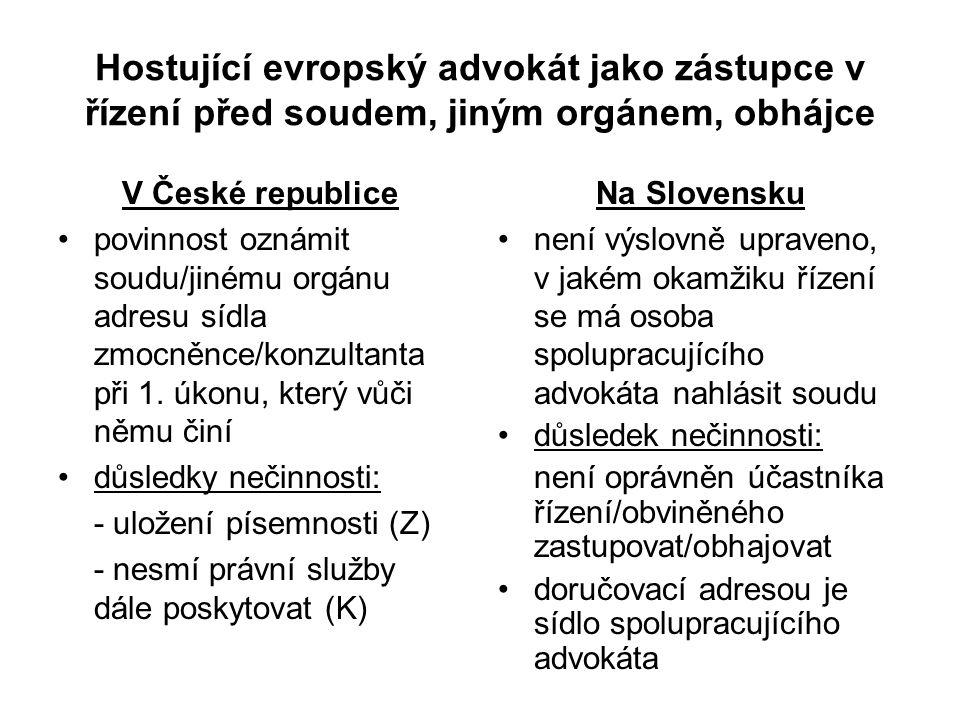 Hostující evropský advokát jako zástupce v řízení před soudem, jiným orgánem, obhájce V České republice povinnost oznámit soudu/jinému orgánu adresu sídla zmocněnce/konzultanta při 1.