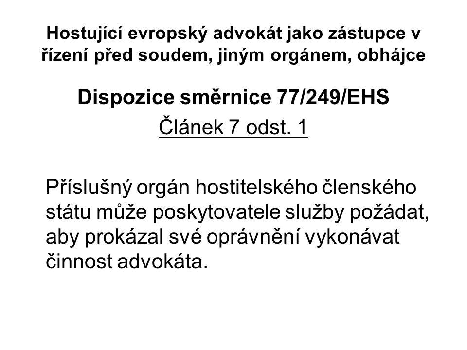 Hostující evropský advokát jako zástupce v řízení před soudem, jiným orgánem, obhájce Dispozice směrnice 77/249/EHS Článek 7 odst. 1 Příslušný orgán h