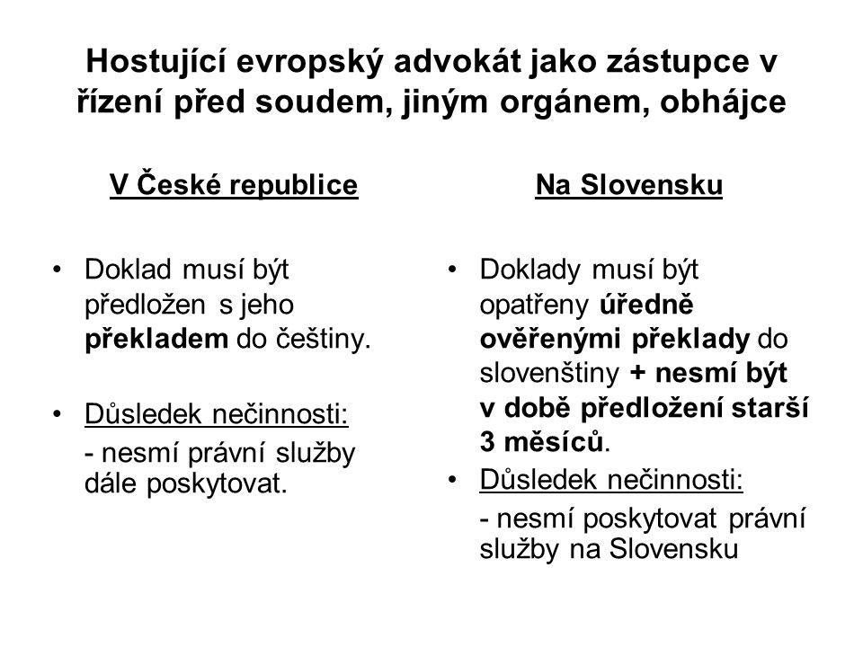 Hostující evropský advokát jako zástupce v řízení před soudem, jiným orgánem, obhájce Doklad musí být předložen s jeho překladem do češtiny.