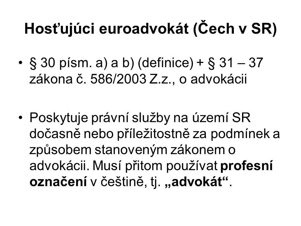Hosťujúci euroadvokát (Čech v SR) § 30 písm. a) a b) (definice) + § 31 – 37 zákona č. 586/2003 Z.z., o advokácii Poskytuje právní služby na území SR d