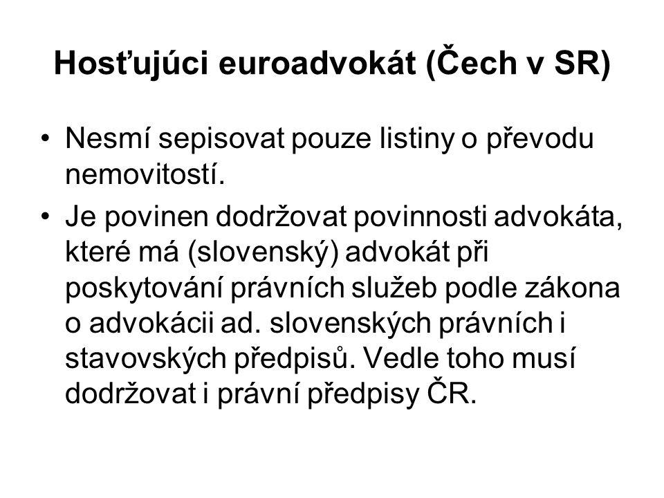 Hosťujúci euroadvokát (Čech v SR) Nesmí sepisovat pouze listiny o převodu nemovitostí. Je povinen dodržovat povinnosti advokáta, které má (slovenský)