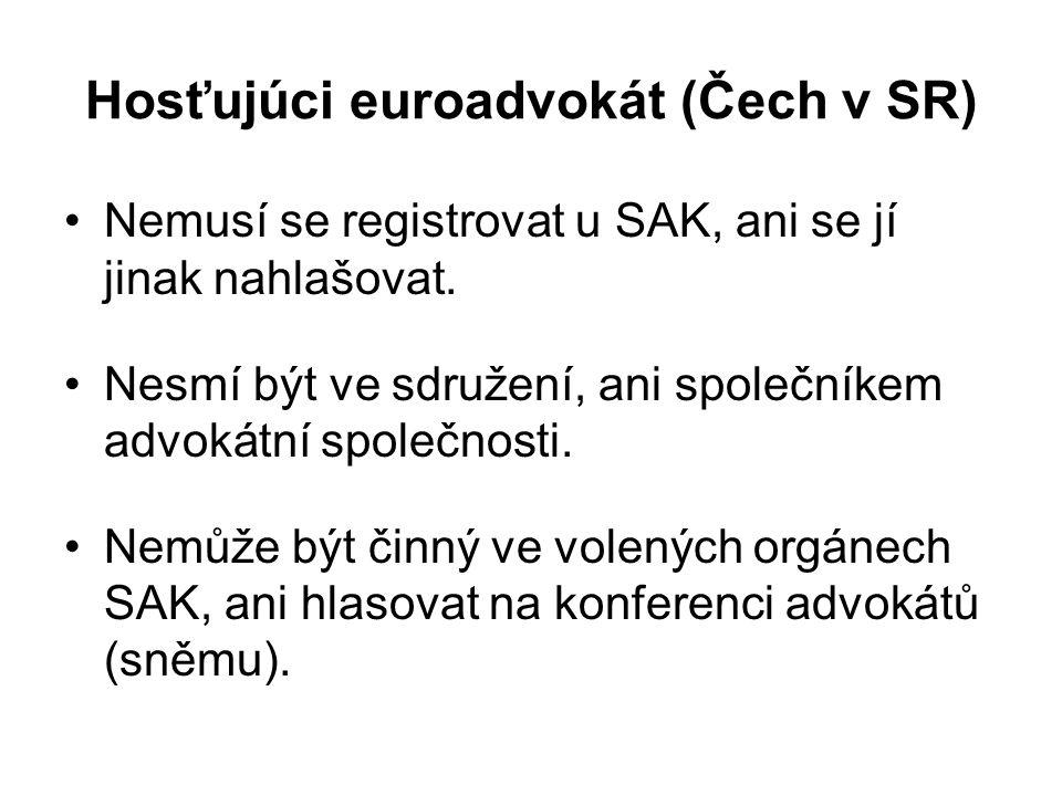 Hosťujúci euroadvokát (Čech v SR) Nemusí se registrovat u SAK, ani se jí jinak nahlašovat. Nesmí být ve sdružení, ani společníkem advokátní společnost