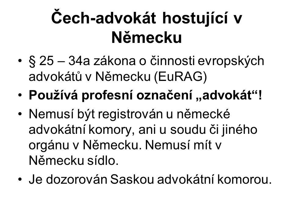 """Čech-advokát hostující v Německu § 25 – 34a zákona o činnosti evropských advokátů v Německu (EuRAG) Používá profesní označení """"advokát ."""