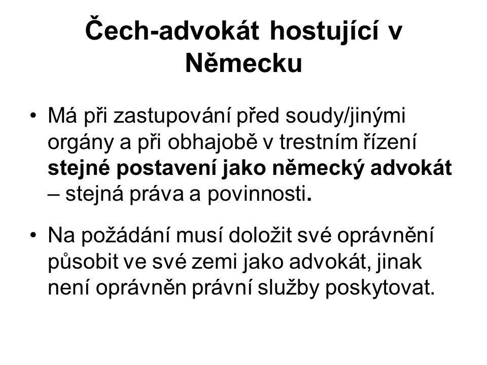 Čech-advokát hostující v Německu Má při zastupování před soudy/jinými orgány a při obhajobě v trestním řízení stejné postavení jako německý advokát – stejná práva a povinnosti.