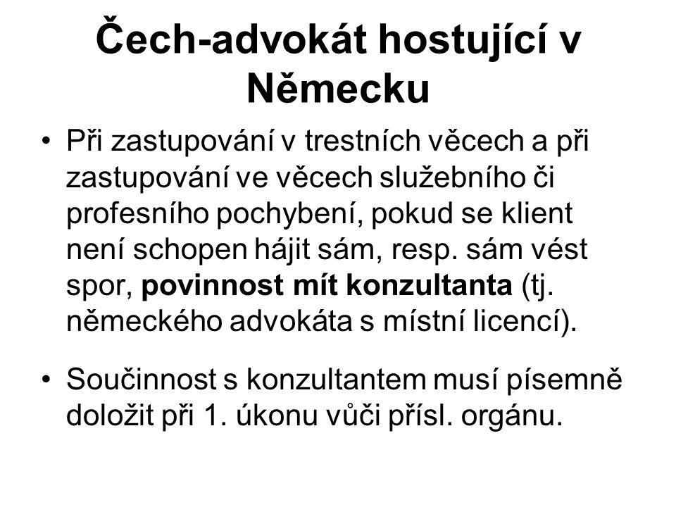 Čech-advokát hostující v Německu Při zastupování v trestních věcech a při zastupování ve věcech služebního či profesního pochybení, pokud se klient není schopen hájit sám, resp.