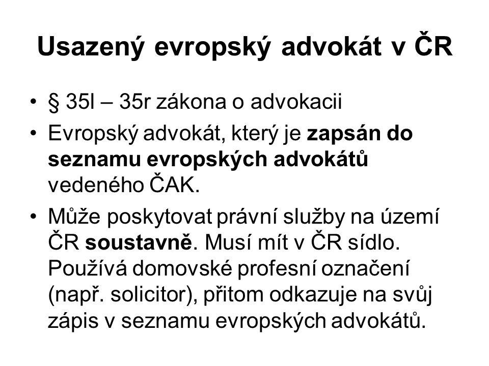 Usazený evropský advokát v ČR § 35l – 35r zákona o advokacii Evropský advokát, který je zapsán do seznamu evropských advokátů vedeného ČAK.