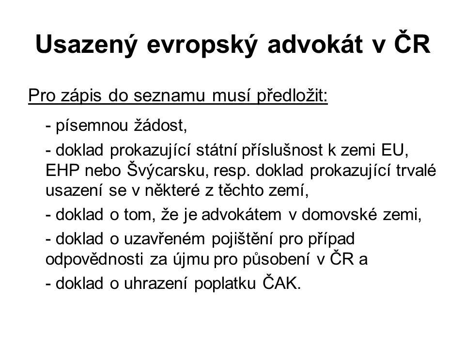 Usazený evropský advokát v ČR Pro zápis do seznamu musí předložit: - písemnou žádost, - doklad prokazující státní příslušnost k zemi EU, EHP nebo Švýc