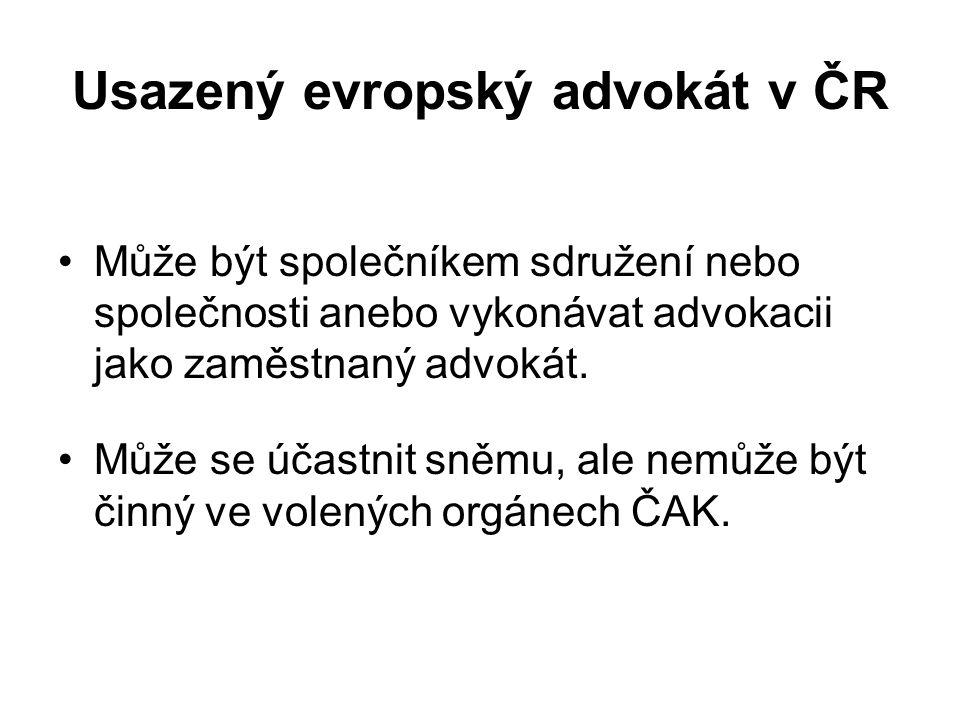 Usazený evropský advokát v ČR Může být společníkem sdružení nebo společnosti anebo vykonávat advokacii jako zaměstnaný advokát. Může se účastnit sněmu