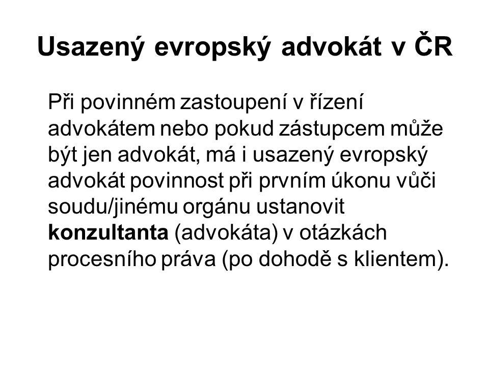 Usazený evropský advokát v ČR Při povinném zastoupení v řízení advokátem nebo pokud zástupcem může být jen advokát, má i usazený evropský advokát povinnost při prvním úkonu vůči soudu/jinému orgánu ustanovit konzultanta (advokáta) v otázkách procesního práva (po dohodě s klientem).