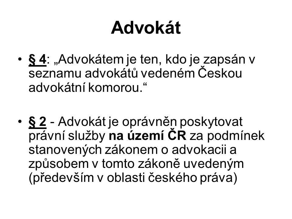 """Advokát § 4: """"Advokátem je ten, kdo je zapsán v seznamu advokátů vedeném Českou advokátní komorou."""" § 2 - Advokát je oprávněn poskytovat právní služby"""